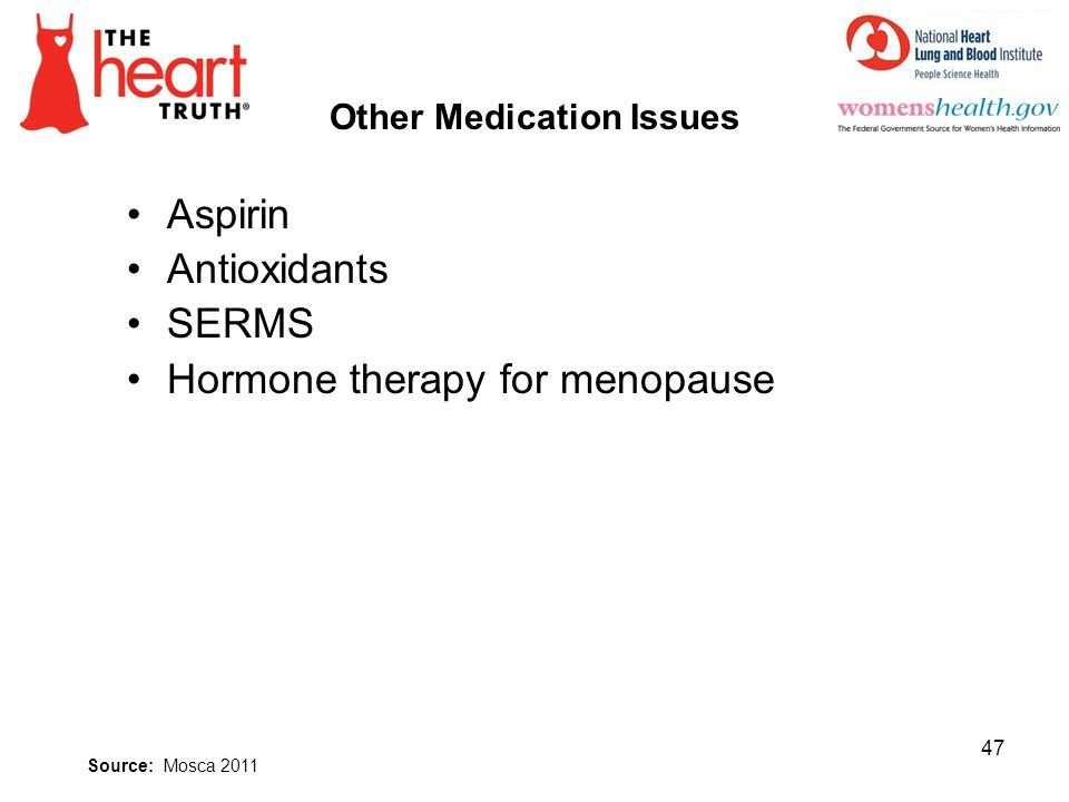 Other Medication Issues Aspirin Antioxidants SERMS Hormone therapy for menopause 47 Source: Mosca 2011