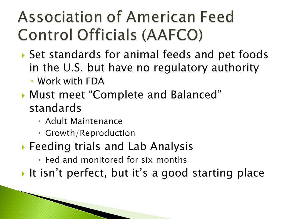 Set standards for animal feeds and pet foods in the U.S. but have no regulatory authority Work with FDA Must meet Complete and Balanced standards Adul