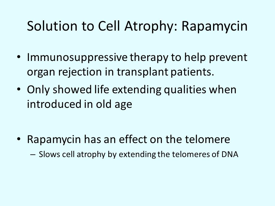 Solution to Cell Atrophy: Rapamycin Immunosuppressive therapy to help prevent organ rejection in transplant patients.