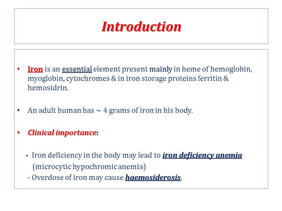 Introduction Ironessentialmainly Iron is an essential element present mainly in heme of hemoglobin, myoglobin, cytochromes & in iron storage proteins ferritin & hemosidrin.
