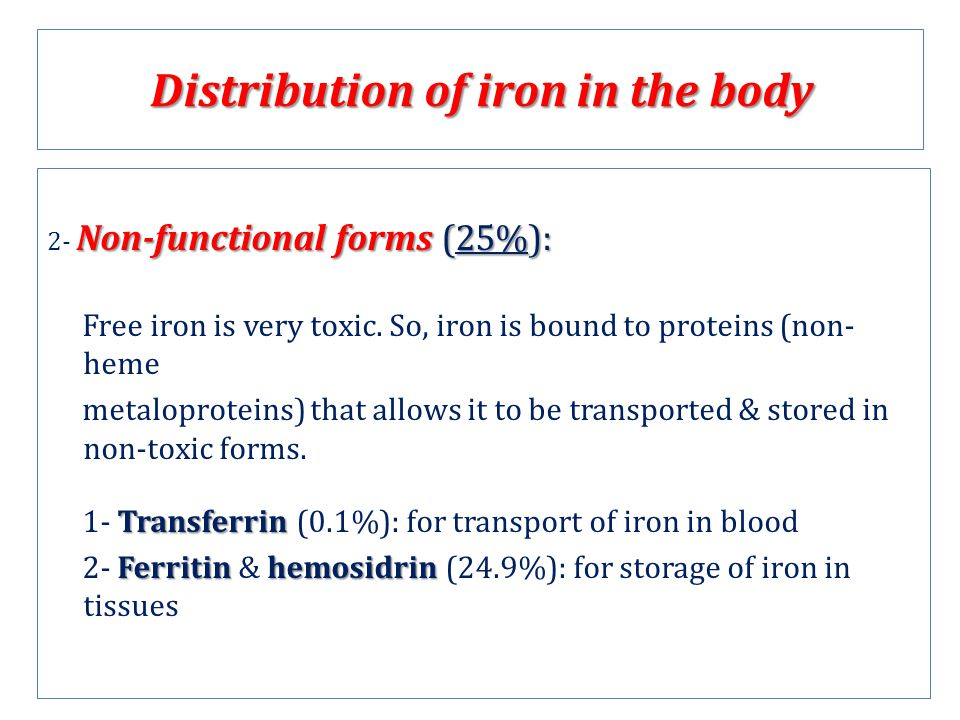 Distribution of iron in the body Non-functional forms (25%): 2- Non-functional forms (25%): Free iron is very toxic.