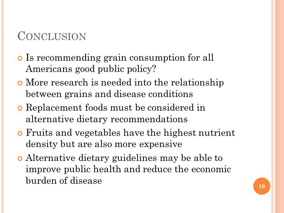 C ONCLUSION Is recommending grain consumption for all Americans good public policy.