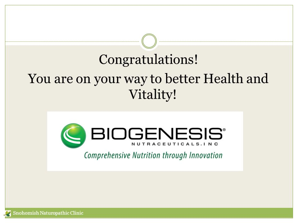 Congratulations! You are on your way to better Health and Vitality! Snohomish Naturopathic Clinic