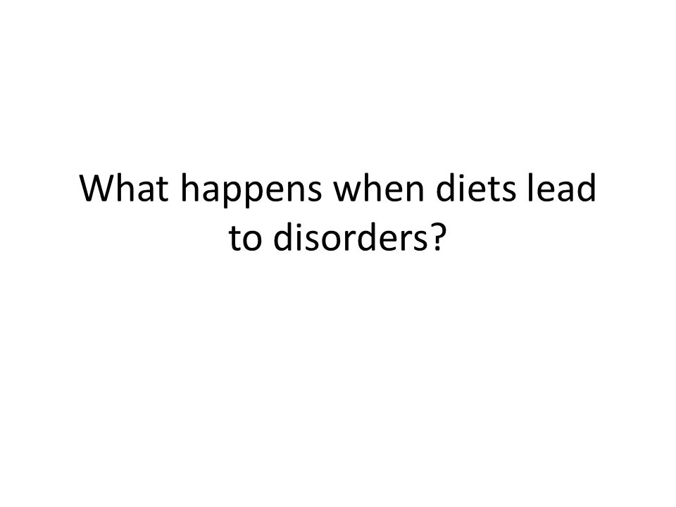 What happens when diets lead to disorders