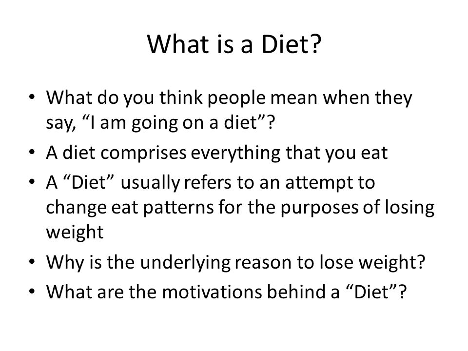 What is a Diet. What do you think people mean when they say, I am going on a diet.