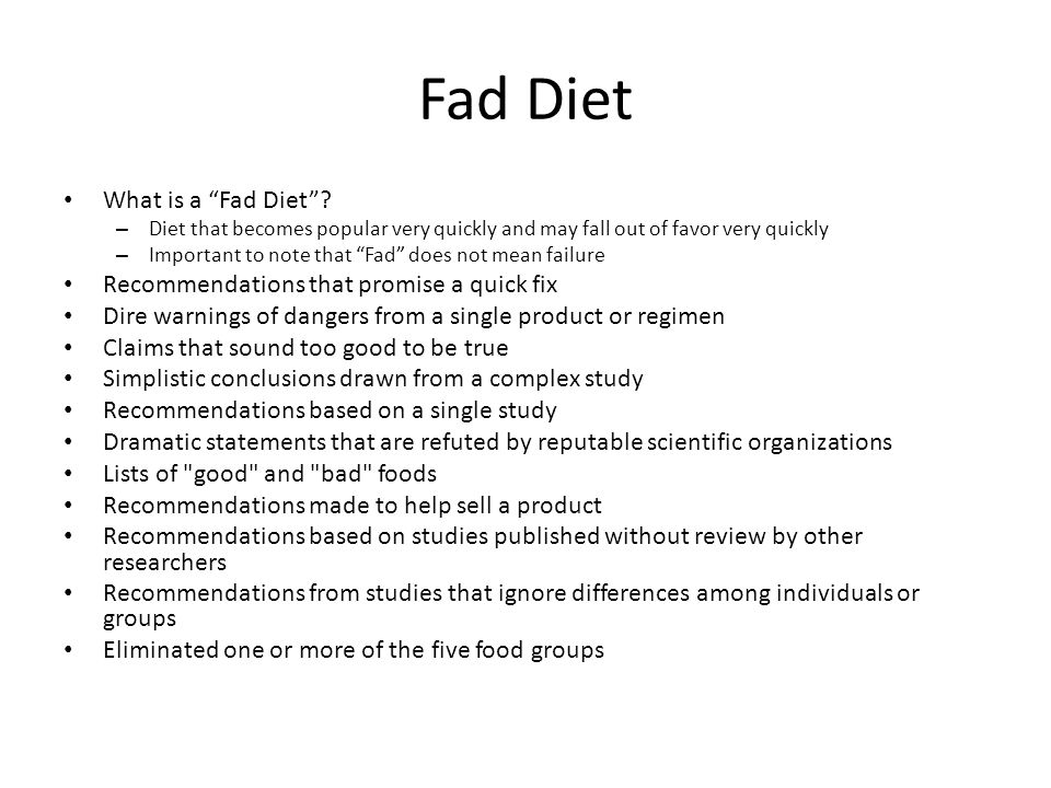 Fad Diets: Categories Extreme diets Low Carb diets Low fat/high carb Food combining Liquid diets Diet pills http://www.faddiet.com/