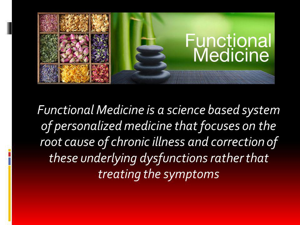 Functional Medicine Functional Medicine is a science based system of personalized medicine that focuses on the root cause of chronic illness and corre