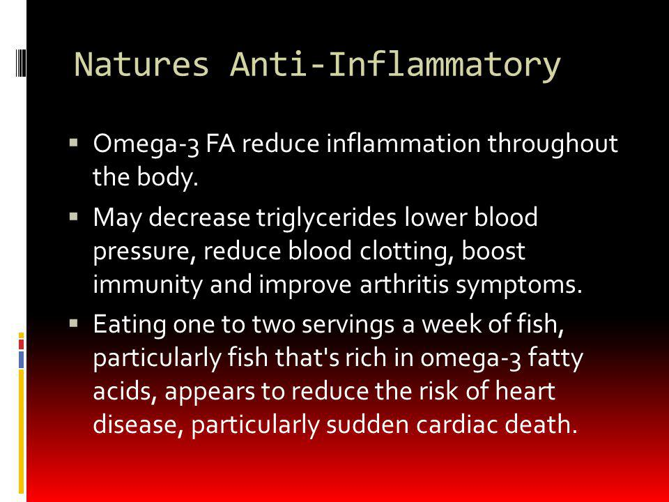 Natures Anti-Inflammatory Omega-3 FA reduce inflammation throughout the body. May decrease triglycerides lower blood pressure, reduce blood clotting,