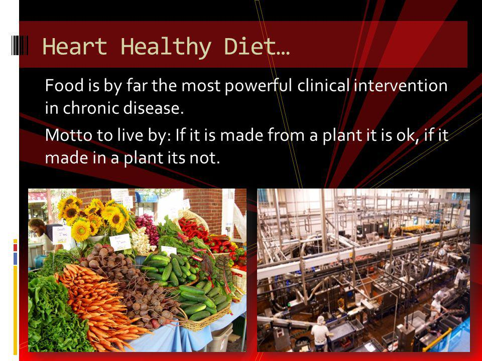 Food is by far the most powerful clinical intervention in chronic disease. Motto to live by: If it is made from a plant it is ok, if it made in a plan