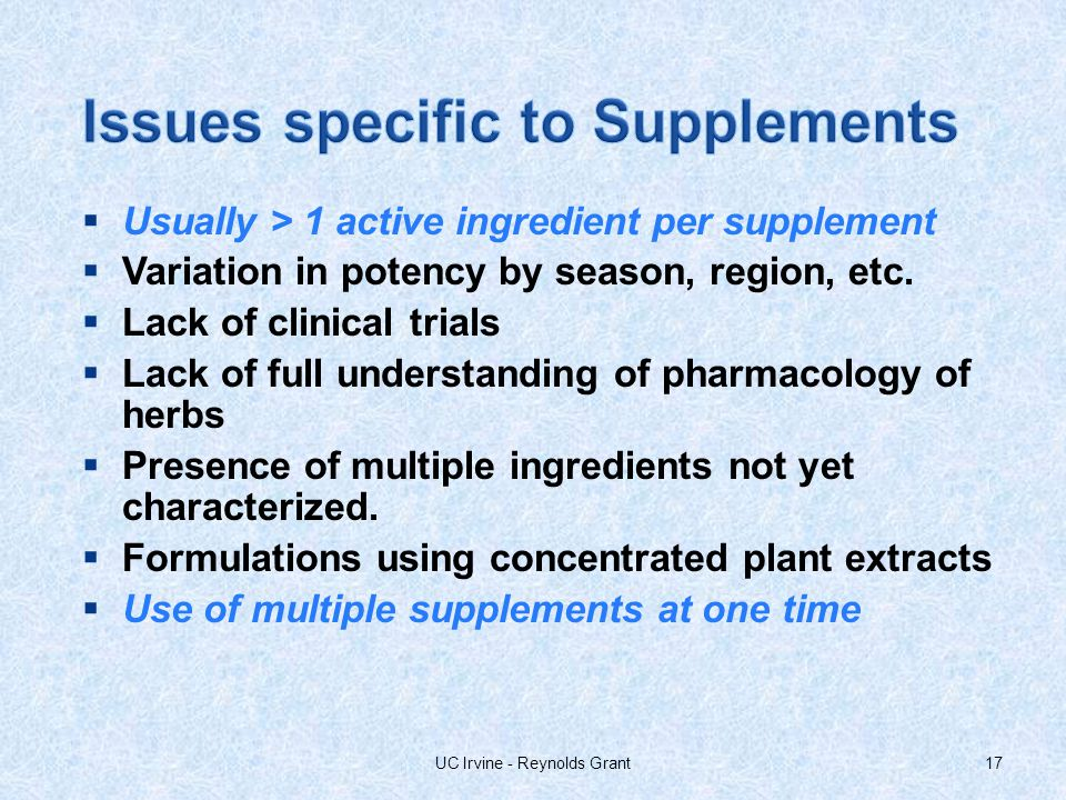 Usually > 1 active ingredient per supplement Variation in potency by season, region, etc.
