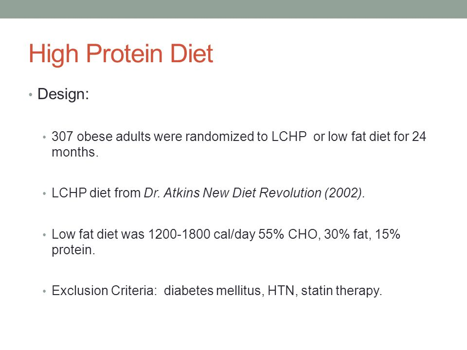 High Protein Diet Design: 307 obese adults were randomized to LCHP or low fat diet for 24 months. LCHP diet from Dr. Atkins New Diet Revolution (2002)