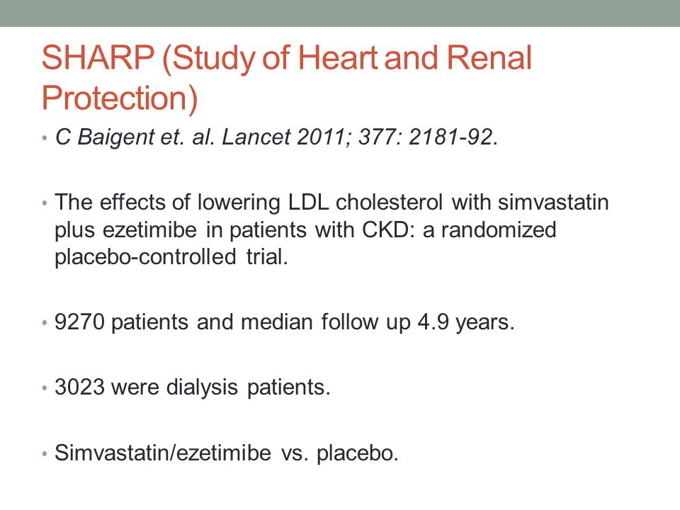 SHARP (Study of Heart and Renal Protection) C Baigent et. al. Lancet 2011; 377: 2181-92. The effects of lowering LDL cholesterol with simvastatin plus