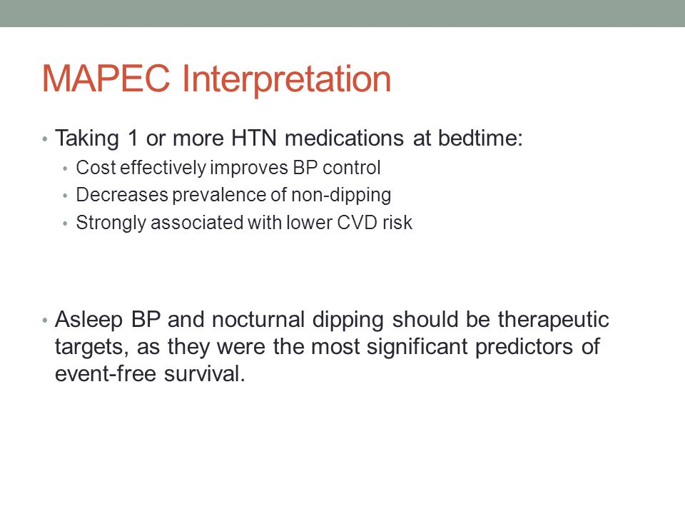 MAPEC Interpretation Taking 1 or more HTN medications at bedtime: Cost effectively improves BP control Decreases prevalence of non-dipping Strongly as