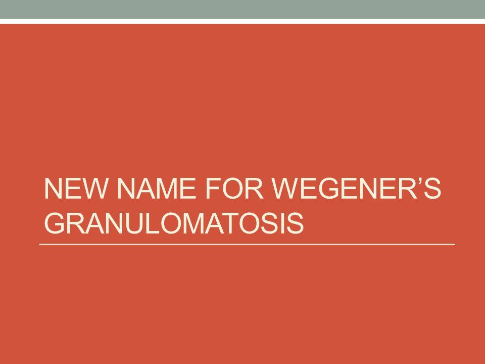 NEW NAME FOR WEGENERS GRANULOMATOSIS