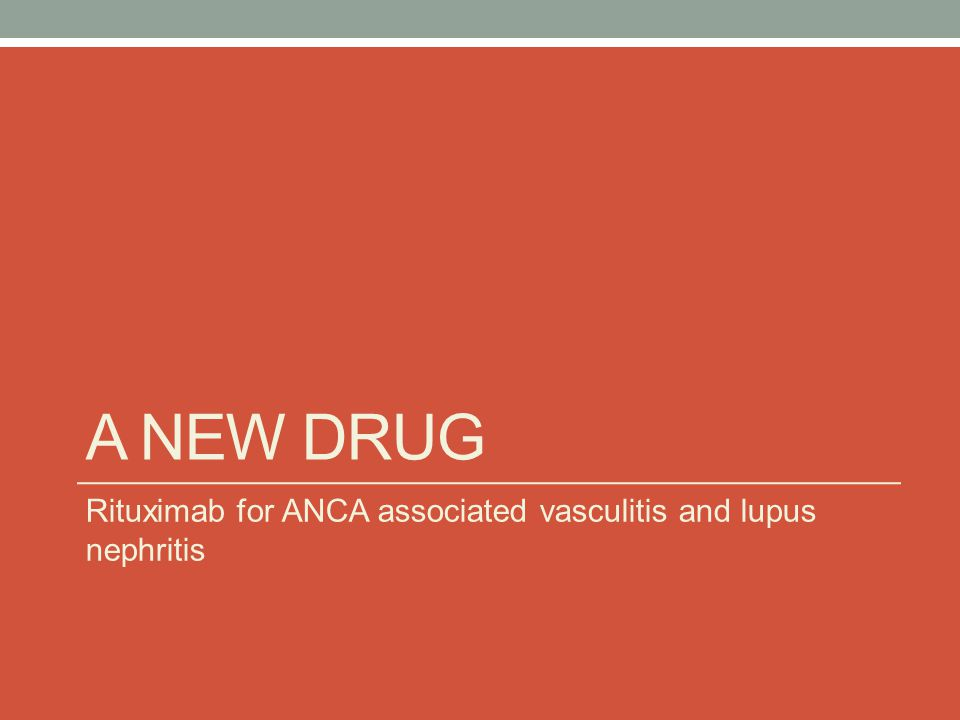 A NEW DRUG Rituximab for ANCA associated vasculitis and lupus nephritis