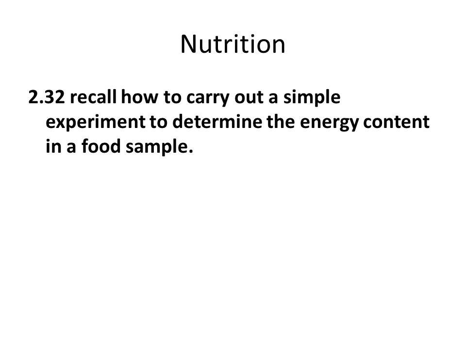Nutrition 2.32 recall how to carry out a simple experiment to determine the energy content in a food sample.