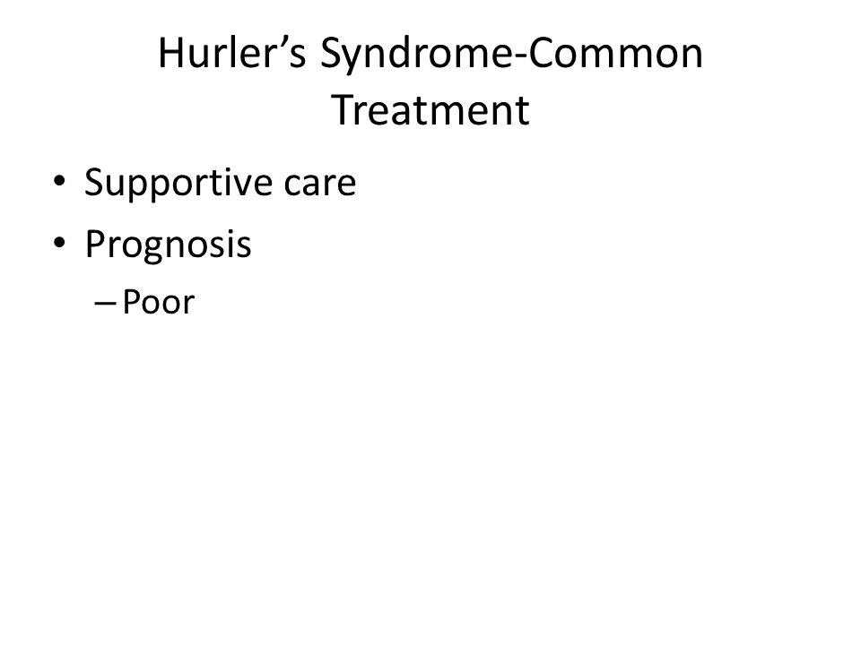 Hurlers Syndrome-Common Treatment Supportive care Prognosis – Poor