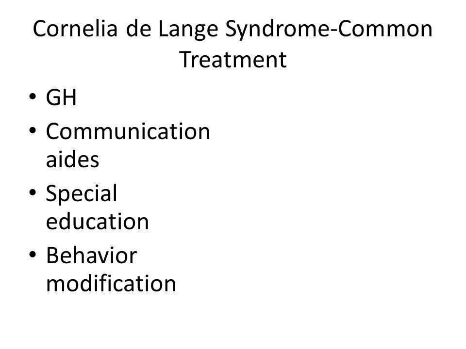 Cornelia de Lange Syndrome-Common Treatment GH Communication aides Special education Behavior modification