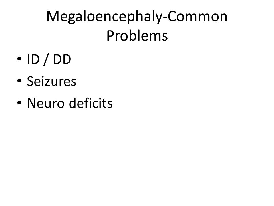 Megaloencephaly-Common Problems ID / DD Seizures Neuro deficits
