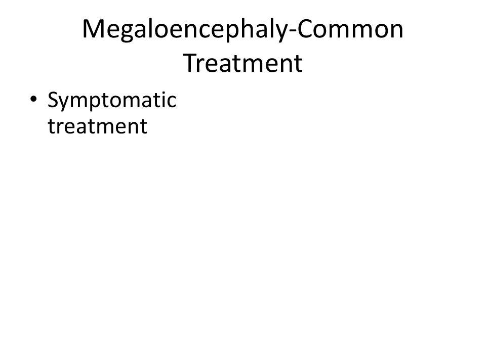 Megaloencephaly-Common Treatment Symptomatic treatment