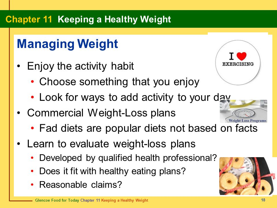 Glencoe Food for Today Chapter 11 Keeping a Healthy Weight Chapter 11 Keeping a Healthy Weight 18 Managing Weight Enjoy the activity habit Choose some