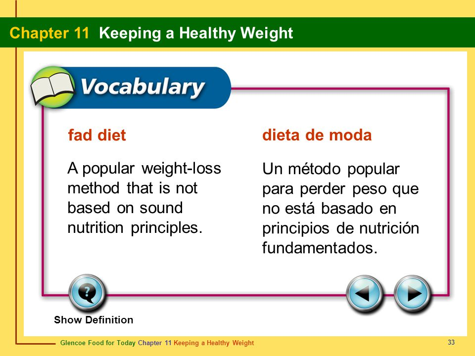 Glencoe Food for Today Chapter 11 Keeping a Healthy Weight Chapter 11 Keeping a Healthy Weight 33 fad diet dieta de moda A popular weight-loss method