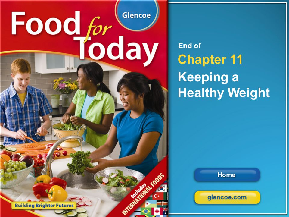 Glencoe Food for Today Chapter 11 Keeping a Healthy Weight Chapter 11 Keeping a Healthy Weight 36 End of Chapter 11 Keeping a Healthy Weight