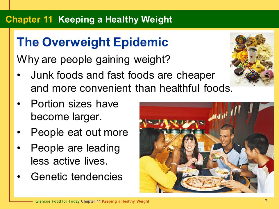 Glencoe Food for Today Chapter 11 Keeping a Healthy Weight Chapter 11 Keeping a Healthy Weight 18 Managing Weight Enjoy the activity habit Choose something that you enjoy Look for ways to add activity to your day Commercial Weight-Loss plans Fad diets are popular diets not based on facts Learn to evaluate weight-loss plans Developed by qualified health professional.