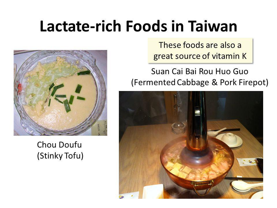 Lactate-rich Foods in Taiwan Chou Doufu (Stinky Tofu) Suan Cai Bai Rou Huo Guo (Fermented Cabbage & Pork Firepot) These foods are also a great source
