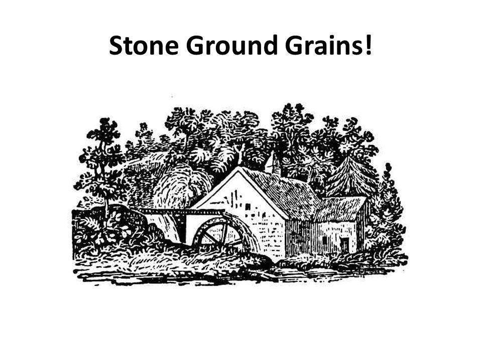 Stone Ground Grains!