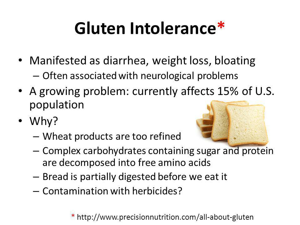 Gluten Intolerance* Manifested as diarrhea, weight loss, bloating – Often associated with neurological problems A growing problem: currently affects 1