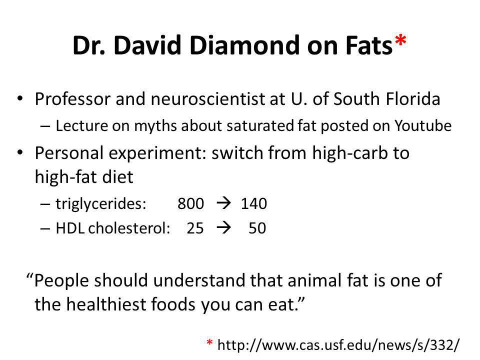 Dr. David Diamond on Fats* Professor and neuroscientist at U. of South Florida – Lecture on myths about saturated fat posted on Youtube Personal exper