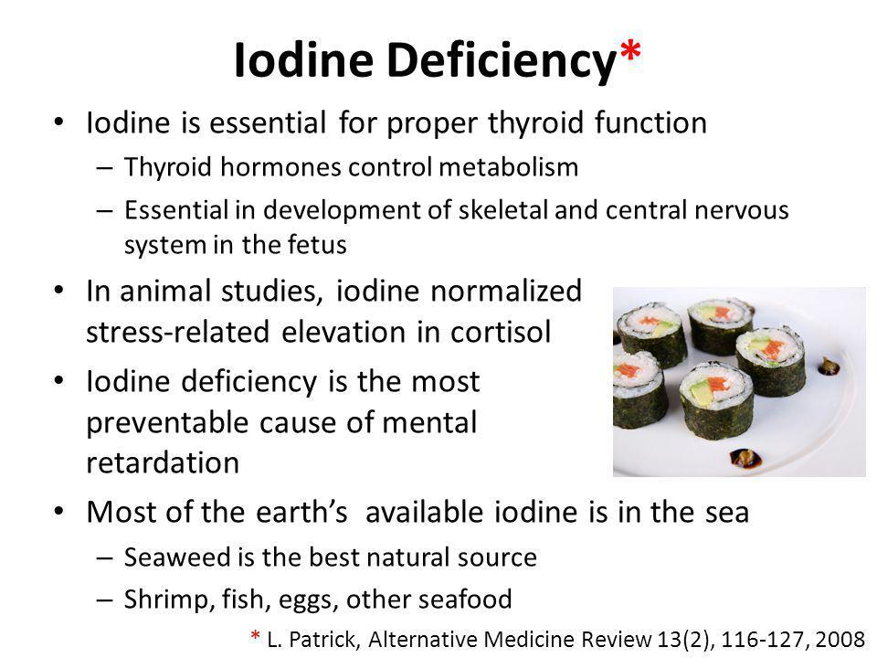 Iodine Deficiency* Iodine is essential for proper thyroid function – Thyroid hormones control metabolism – Essential in development of skeletal and ce
