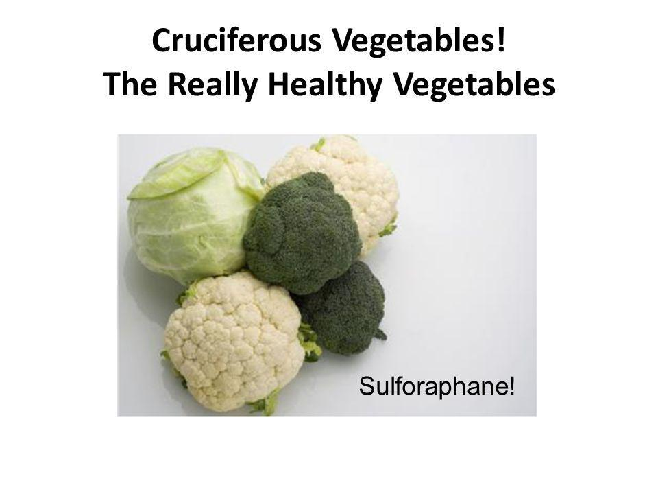 Cruciferous Vegetables! The Really Healthy Vegetables Sulforaphane!