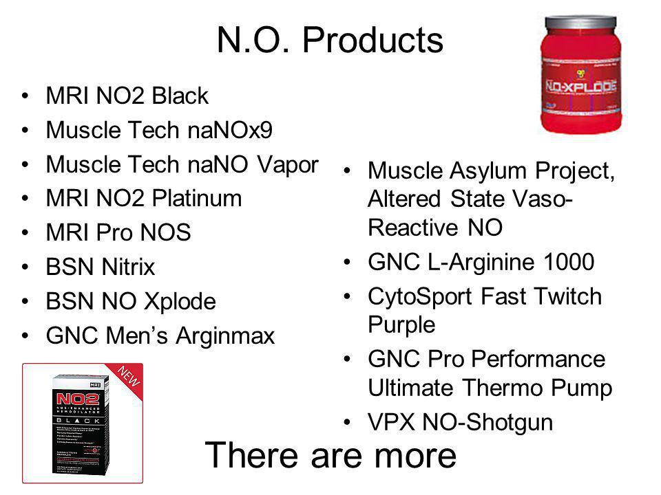 N.O. Products MRI NO2 Black Muscle Tech naNOx9 Muscle Tech naNO Vapor MRI NO2 Platinum MRI Pro NOS BSN Nitrix BSN NO Xplode GNC Mens Arginmax Muscle A