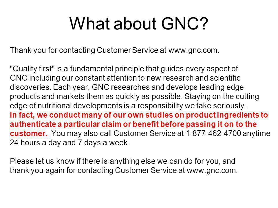 What about GNC? Thank you for contacting Customer Service at www.gnc.com.