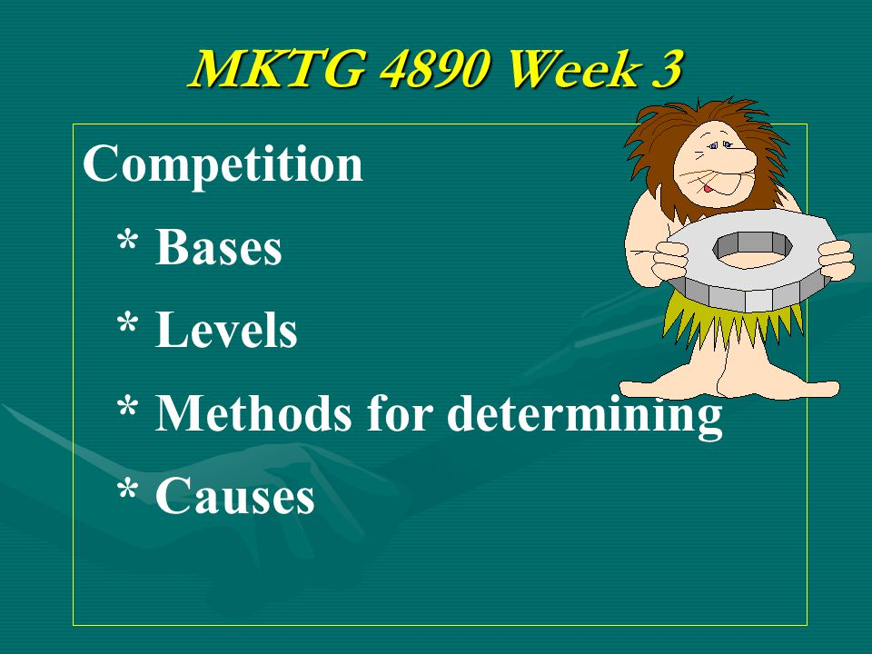 MKTG 4890 Week 3 Competition * Bases * Levels * Methods for determining * Causes