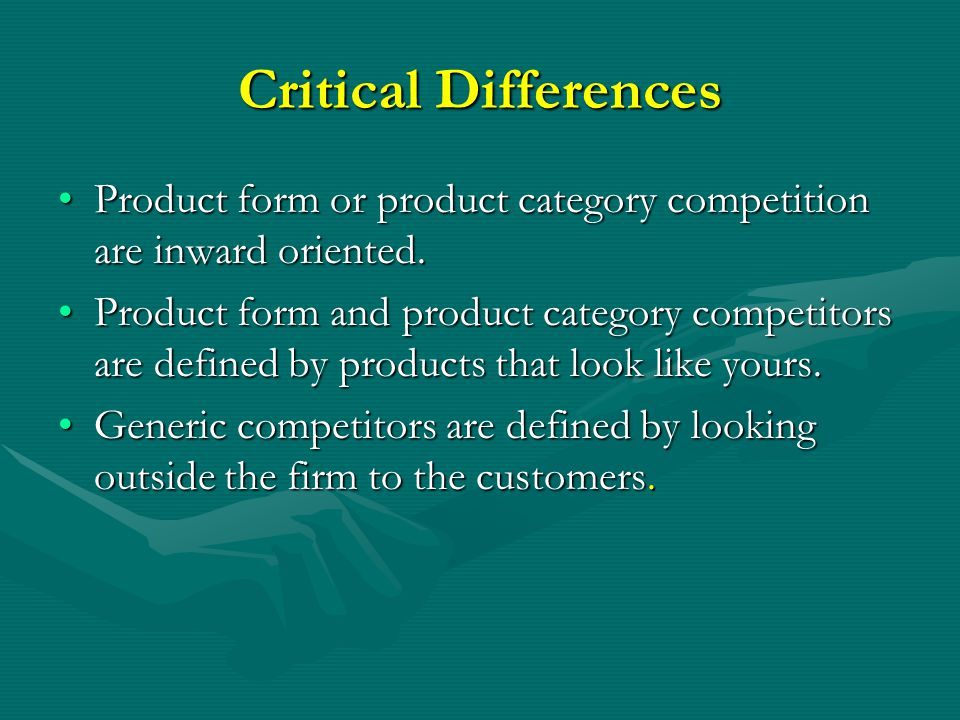 Critical Differences Product form or product category competition are inward oriented.Product form or product category competition are inward oriented.