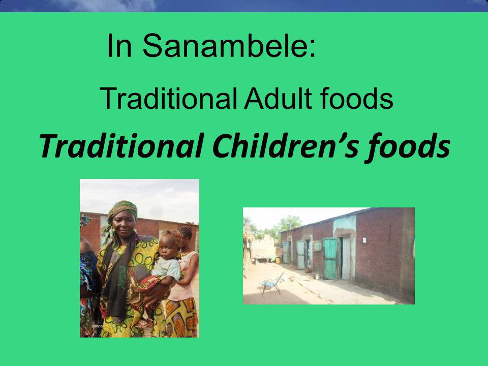 Traditional Childrens foods Traditional Adult foods In Sanambele: