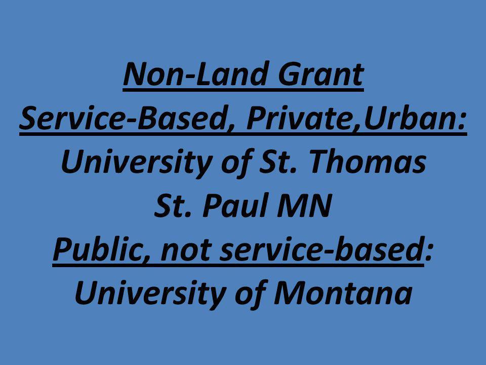 Non-Land Grant Service-Based, Private,Urban: University of St. Thomas St. Paul MN Public, not service-based: University of Montana