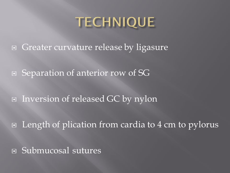 Greater curvature release by ligasure Separation of anterior row of SG Inversion of released GC by nylon Length of plication from cardia to 4 cm to pylorus Submucosal sutures
