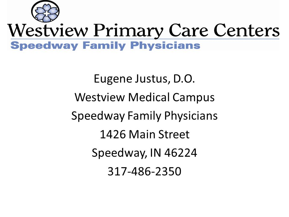 Eugene Justus, D.O. Westview Medical Campus Speedway Family Physicians 1426 Main Street Speedway, IN 46224 317-486-2350