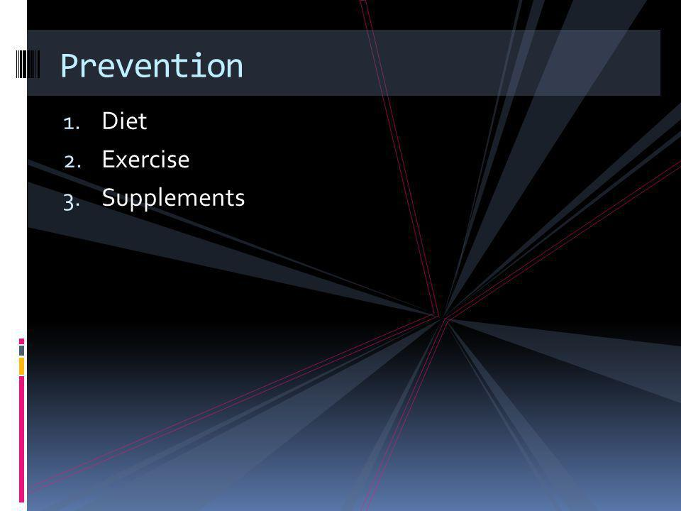 1. Diet 2. Exercise 3. Supplements Prevention