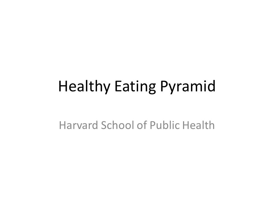 The Healthy Eating Pyramid Department of Nutrition Harvard School of Public Health