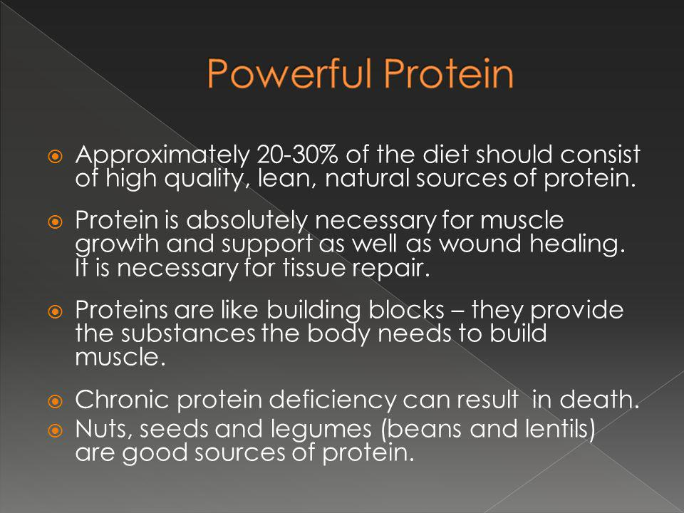 Approximately 20-30% of the diet should consist of high quality, lean, natural sources of protein.