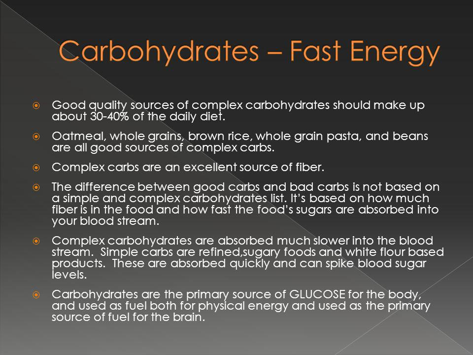 Good quality sources of complex carbohydrates should make up about 30-40% of the daily diet.