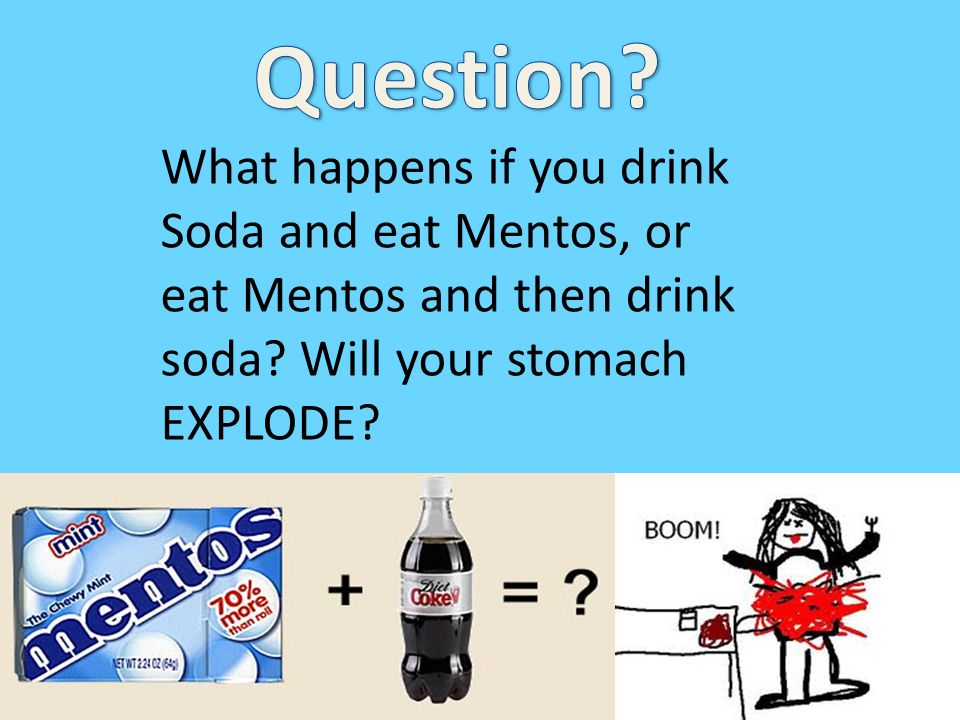 Add 1 Mento to a 1 liter diet coke. What happens?