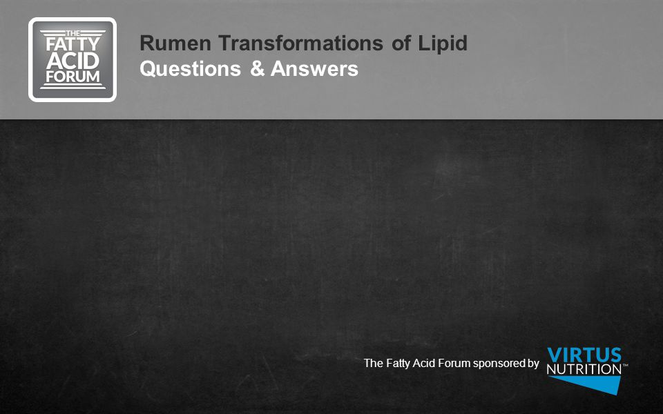 Rumen Transformations of Lipid Questions & Answers The Fatty Acid Forum sponsored by