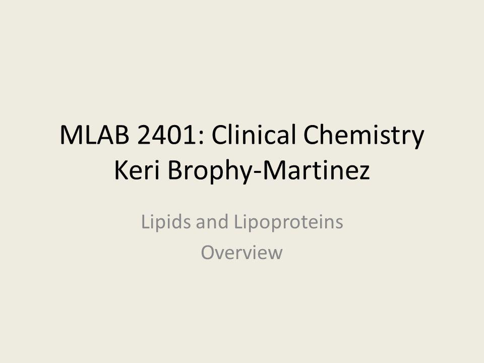 MLAB 2401: Clinical Chemistry Keri Brophy-Martinez Lipids and Lipoproteins Overview