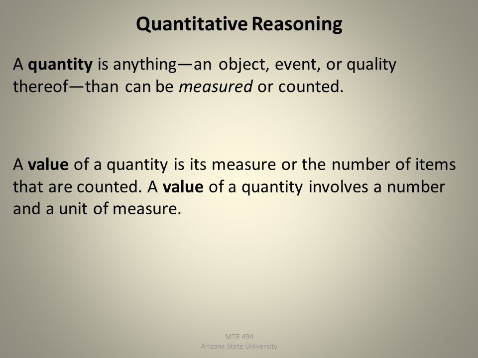 Quantitative Reasoning A quantity is anythingan object, event, or quality thereofthan can be measured or counted. A value of a quantity is its measure